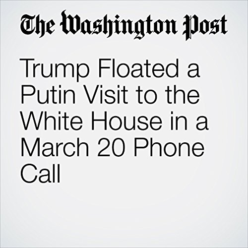 Trump Floated a Putin Visit to the White House in a March 20 Phone Call copertina