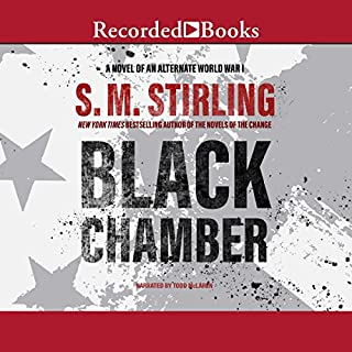 Black Chamber                   Written by:                                                                                                                                 S. M. Stirling                               Narrated by:                                                                                                                                 Todd McLaren                      Length: 16 hrs and 5 mins     1 rating     Overall 5.0