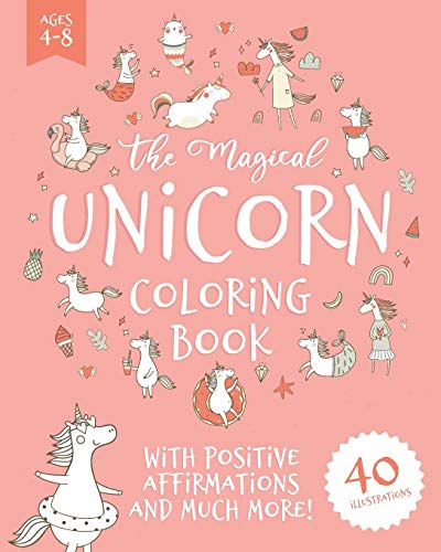 The Magical Unicorn Coloring Book: For Preschool Aged Kids & Kids Ages 6-8, Filled with Sweet Hand-Drawn Unicorns, Rainbows, Mermaids & Positive Affirmations for Mindfulness, Self-Esteem & Confidence