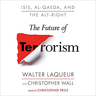 The Future of Terrorism     ISIS, Al-Qaeda, and the Alt-Right              De :                                                                                                                                 Walter Laqueur,                                                                                        and Christopher Wall                               Lu par :                                                                                                                                 Christopher Price                      Durée : 12 h et 20 min     Pas de notations     Global 0,0