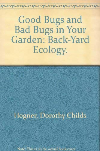 Good Bugs and Bad Bugs in Your Garden: Back-Yard Ecology.