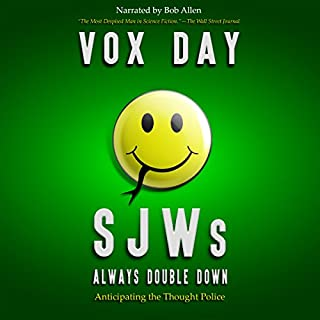 SJWs Always Double Down: Anticipating the Thought Police (The Laws of Social Justice Book 2)                   By:                                                                                                                                 Vox Day                               Narrated by:                                                                                                                                 Bob Allen                      Length: 6 hrs and 34 mins     14 ratings     Overall 4.6