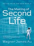 The Making of Second Life: Notes from the New World (English Edition)