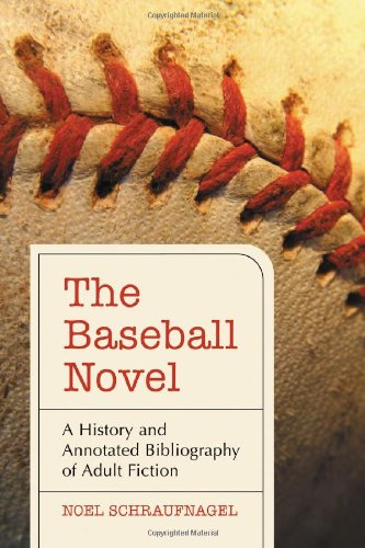 The Baseball Novel: A History and Annotated Bibliography of Adult Fiction