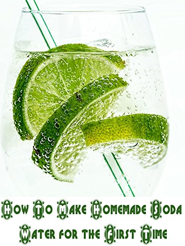 How To Make Homemade Soda Water for the First Time