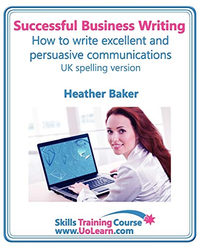 Successful Business Writing. How to Write Business Letters, Emails, Reports, Minutes and for Social Media. Improve Your English Writing and Grammar. ... of Exercises and Free Downloadable Workbook