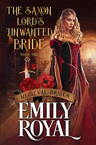 The Saxon Lord's Unwanted Bride by [Emily Royal]