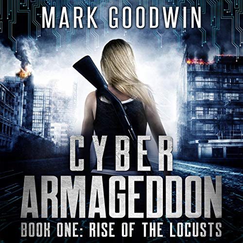 Rise of the Locusts     A Post-Apocalyptic Techno-Thriller (Cyber Armageddon, Book 1)              By:                                                                                                                                 Mark Goodwin                               Narrated by:                                                                                                                                 Stacey Glemboski                      Length: 6 hrs and 23 mins     425 ratings     Overall 4.7
