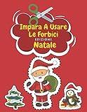 Impara A Usare Le Forbici Edizione Di Natale: Natale Colorare | Libro Delle Attività Per Bambini | Incollare E Colorare