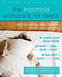 The Insomnia Workbook for Teens: Skills to Help You Stop Stressing and Start Sleeping Better (Instant Help Book for Teens) - Michael A. Tompkins PhD