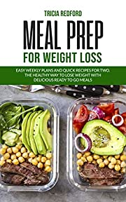 Meal Prep For Weight Loss: Easy Weekly Plans and Quick Recipes for Two. The Healthy Way to Lose Weight with Delicious Ready to go Meals
