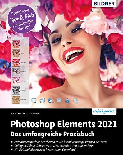 Photoshop Elements 2021: Das umfangreiche Praxisbuch: leicht verständlich und komplett in Farbe!