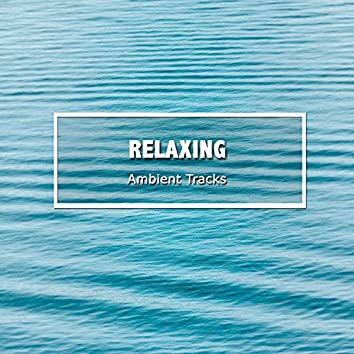 #16 Relaxing, Ambient Tracks to Relieve Stress