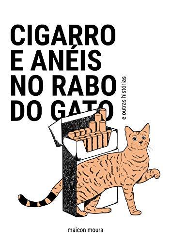 Cigarro e Anéis no Rabo do Gato: e outras histórias
