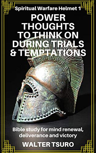 Power Thoughts to Think on During Trials and Temptations: Bible Study for Mind Renewal, Deliverance and Victory (Spiritual Warfare Helmet Book 1) (English Edition)