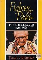 Fighter for Peace: Philip Noel-Baker, 1884-1982