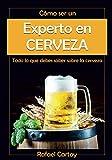 Cómo ser un Experto en Cerveza