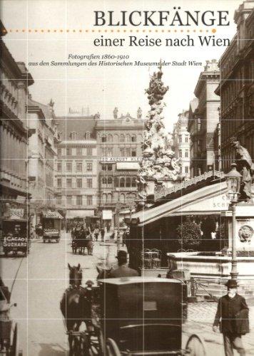 Blickfänge einer Reise nach Wien. Fotografien 1860-1910 aus den Sammlungen des Historischen Museums der Stadt Wien