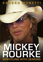 Mickey Rourke: Wrestling With Demons (Updated & Revised Edition)