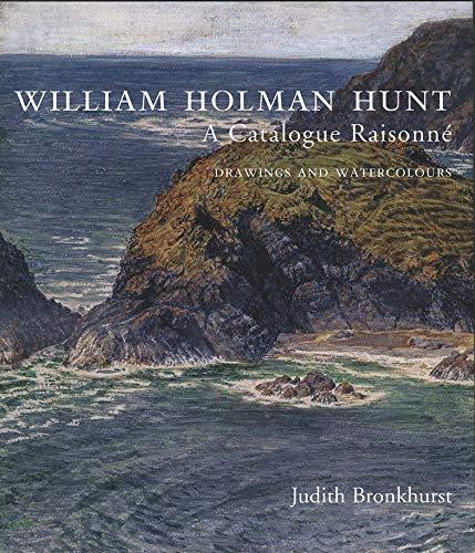 Bronkhurst, J: William Holman Hunt - A Catalogue Raisonee 2V: A Catalogue Raisonné (Volumes 1 and 2) (Studies in British Art)
