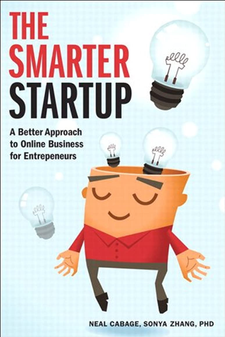 大胆富豪好むThe Smarter Startup: A Better Approach to Online Business for Entrepreneurs (Voices That Matter) (English Edition)