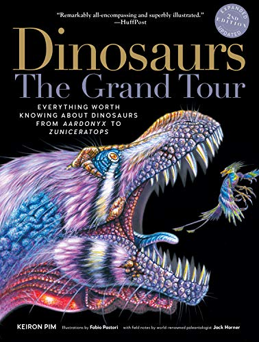 Dinosaurs—The Grand Tour, Second Edition: Everything Worth Knowing About Dinosaurs from Aardonyx to Zuniceratops