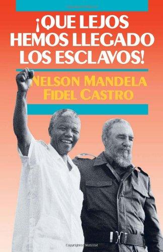 ¡qué Lejos Hemos Llegado Los Esclavos!: Sudáfrica Y Cuba En El Mundo de Hoy (La Revolución Cubana en la Política Mundial)