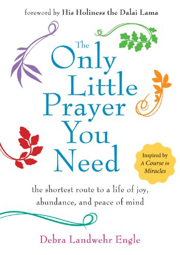 The Only Little Prayer You Need: The Shortest Route to a Life of Joy, Abundance, and Peace of Mind