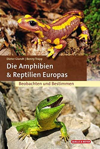 Die Amphibien & Reptilien Europas: Beobachten und Bestimmen
