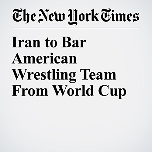 Iran to Bar American Wrestling Team From World Cup copertina