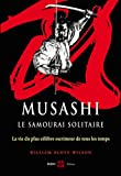 Musashi, le samourai solitaire : La vie et l'oeuvre de Miyamoto Musashi (Arts martiaux : biographie)