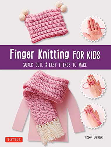 Finger Knitting for Kids: Super Cute & Easy Things to Make