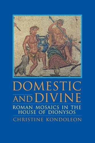 Domestic and Divine: Roman Mosaics in the House of Dionysos (Harvard East Asian Monographs; 165)