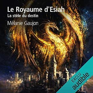 La stèle du destin     Le Royaume d'Esiah 1              De :                                                                                                                                 Mélanie Gaujon                               Lu par :                                                                                                                                 Matthieu Dahan                      Durée : 19 h et 17 min     4 notations     Global 4,0