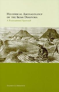 Historical Archaeology of the Irish Diaspora: A Transnational Approach