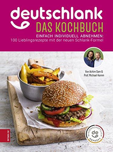 Deutschlank - Das Kochbuch: Einfach individuell abnehmen: 100 Lieblingsrezepte mit der neuen Schlank-Formel