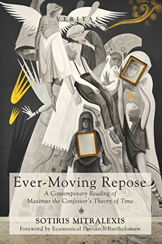 Ever-Moving Repose: A Contemporary Reading of Maximus the Confessor's Theory of Time (Veritas Book 24) (English Edition)
