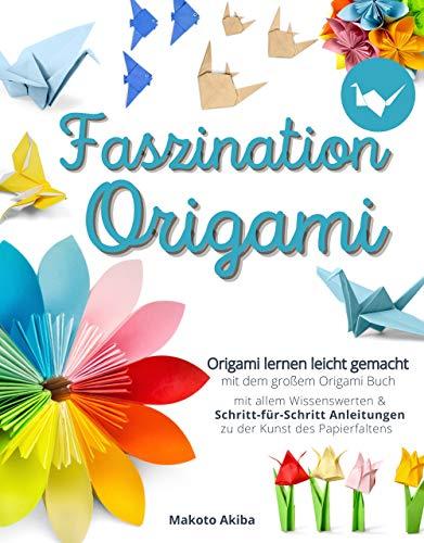 Faszination Origami: Das große Origami Buch mit allem Wissenswerten & Schritt-für-Schritt Anleitungen zu der Kunst des Papierfaltens - Origami lernen leicht gemacht inkl. gratis online Coaching