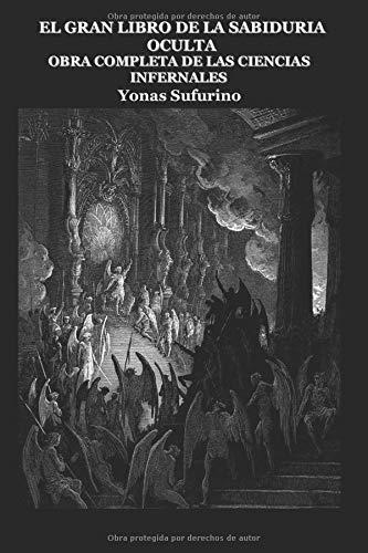 EL GRAN LIBRO DE LA SABIDURIA OCULTA: Obra Completa de las Ciencias Infernales