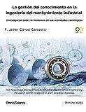 La gestión del conocimiento en la ingeniería del mantenimiento industrial: Volume 1 (Gestión del conocimiento en mantenimiento industrial)