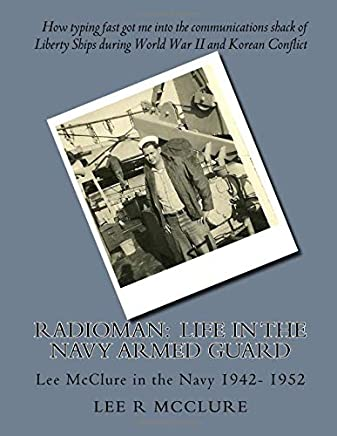 Radioman:  Life in the Navy Armed Guard: Lee McClure in the Navy 1942- 1952