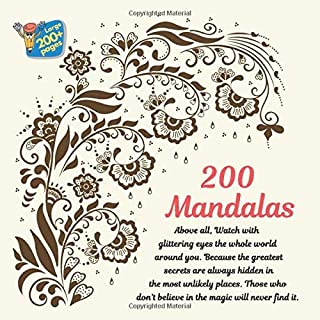 200 Mandalas Above all, Watch with glittering eyes the whole world around you. Because the greatest secrets are always hid...