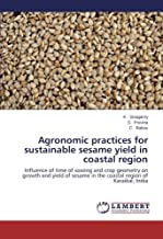 Agronomic practices for sustainable sesame yield in coastal region: Influence of time of sowing and crop geometry on growth and yield of sesame in the coastal region of Karaikal, India