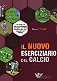 Il nuovo eserciziario del calcio. 107 esercizi ed esercitazioni per dare un'idea di gioco ad una squadra di calcio. Ediz. illustrata