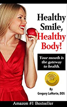 Healthy Smile, Healthy Body!: Your Mouth is the Gateway to Health. by [Gregory LaMorte]