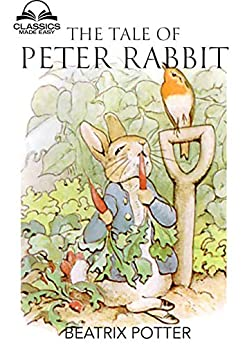 The Tale of Peter Rabbit (Classics Made Easy): Dozens of Illustrations, Glossary included by [Beatrix Potter]