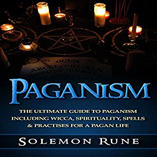 Paganism     The Ultimate Guide to Paganism Including Wicca, Spirituality, Spells & Practices for a Pagan Life              By:                                                                                                                                 Solemon Rune                               Narrated by:                                                                                                                                 Jason Lovett                      Length: 57 mins     25 ratings     Overall 3.2