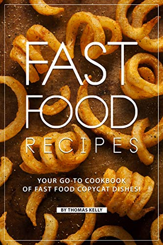 Fast Food Recipes: Your Go-to Cookbook of Fast Food Copycat Dishes! (English Edition)
