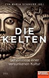 Die Kelten: Geheimnisse einer versunkenen Kultur - Ein SPIEGEL-Buch - Eva-Maria Schnurr