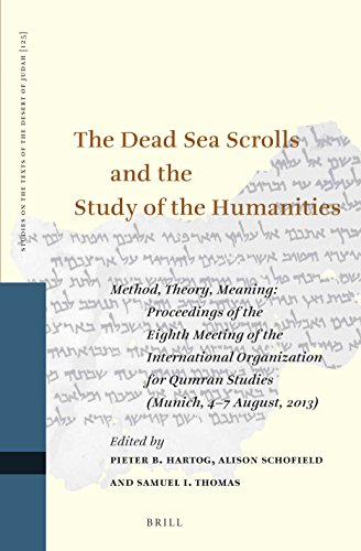 The Dead Sea Scrolls and the Study of the Humanities: Method, Theory, Meaning: Proceedings of the Eighth Meeting of the International Organization ... the Texts of the Desert of Judah, Band 125)